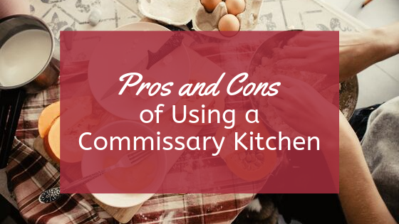 The Pros And Cons Of Starting A Commissary Kitchen The Pros And Cons Of Starting A Commissary Kitchen The Food Corridor The Pros And Cons Of Starting A Commissary Kitchen